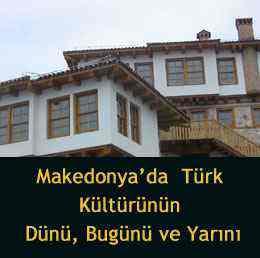 Makedonya'da  Türk Kültürünün Dünü, Bugünü ve Yarını